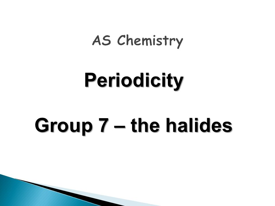 Periodicity Group 7 – the halides