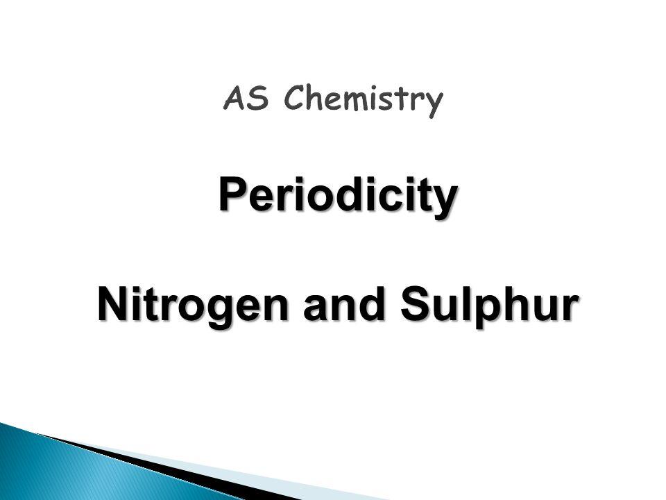 Periodicity Nitrogen and Sulphur