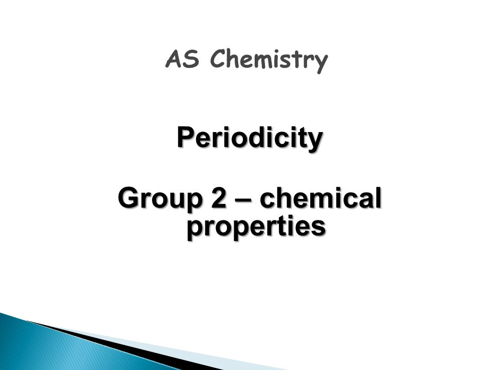 Periodicity Group 2 – chemical properties AS Chemistry