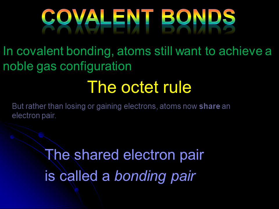 Covalent Bonds a. Electrons in bonds - No transfer of electrons - Electrons are shared between valence shell of atoms - Weaker bonds than ionic In cov