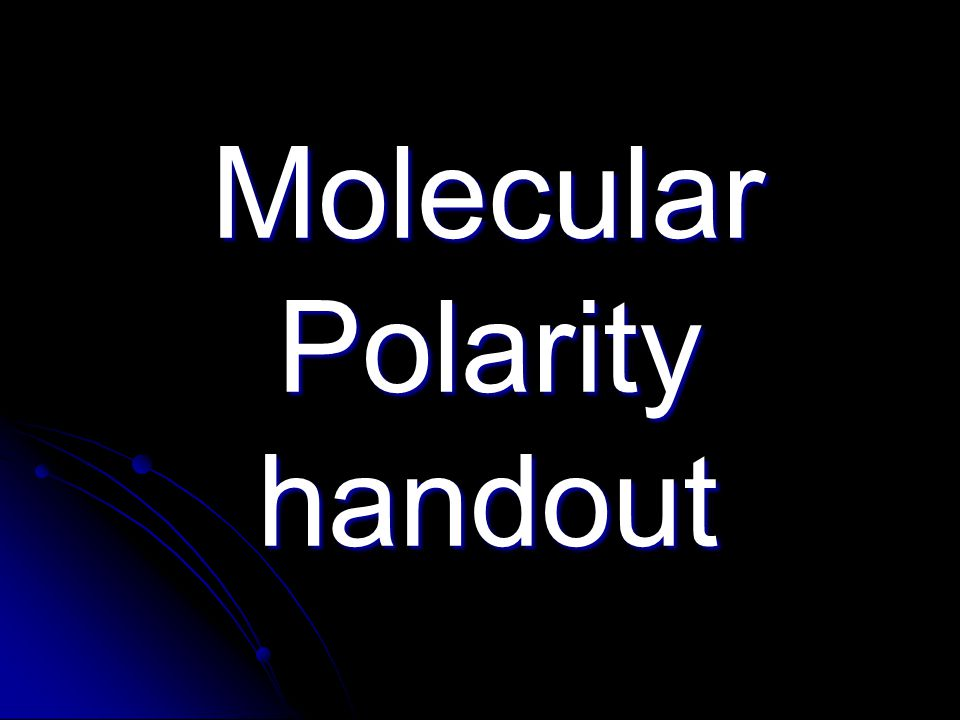 We know how atoms are held together as molecules How are molecules held together when they are liquid and solids? Dipole Interaction Polar bondHas a +