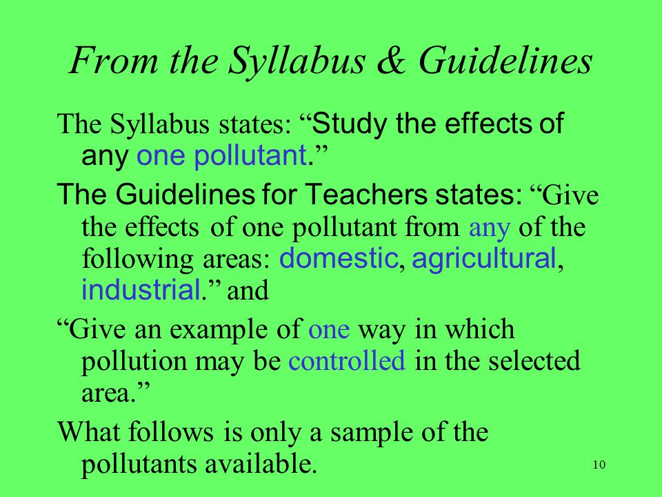 10 From the Syllabus & Guidelines The Syllabus states: Study the effects of any one pollutant.