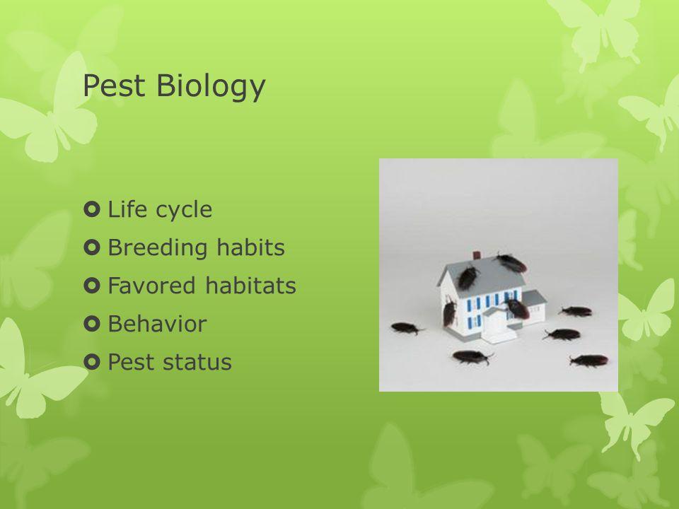 Pest Biology  Life cycle  Breeding habits  Favored habitats  Behavior  Pest status