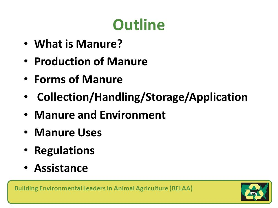 Building Environmental Leaders in Animal Agriculture (BELAA) Outline What is Manure.