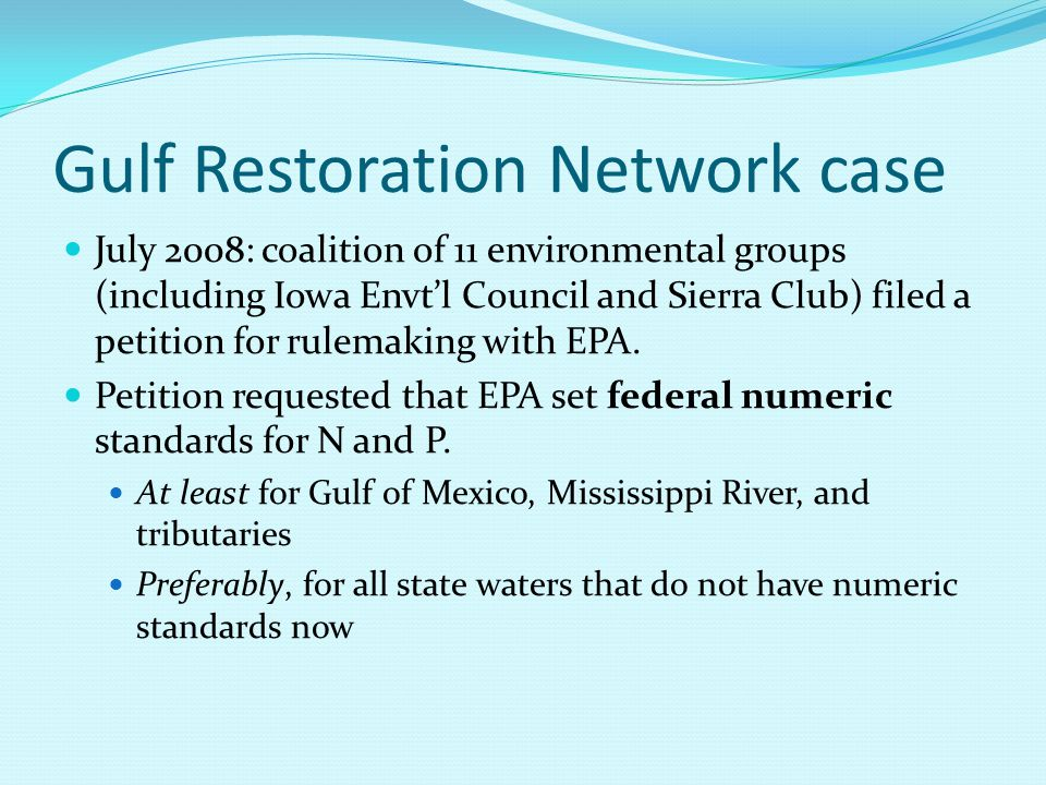 Gulf Restoration Network case July 2008: coalition of 11 environmental groups (including Iowa Envt'l Council and Sierra Club) filed a petition for rul