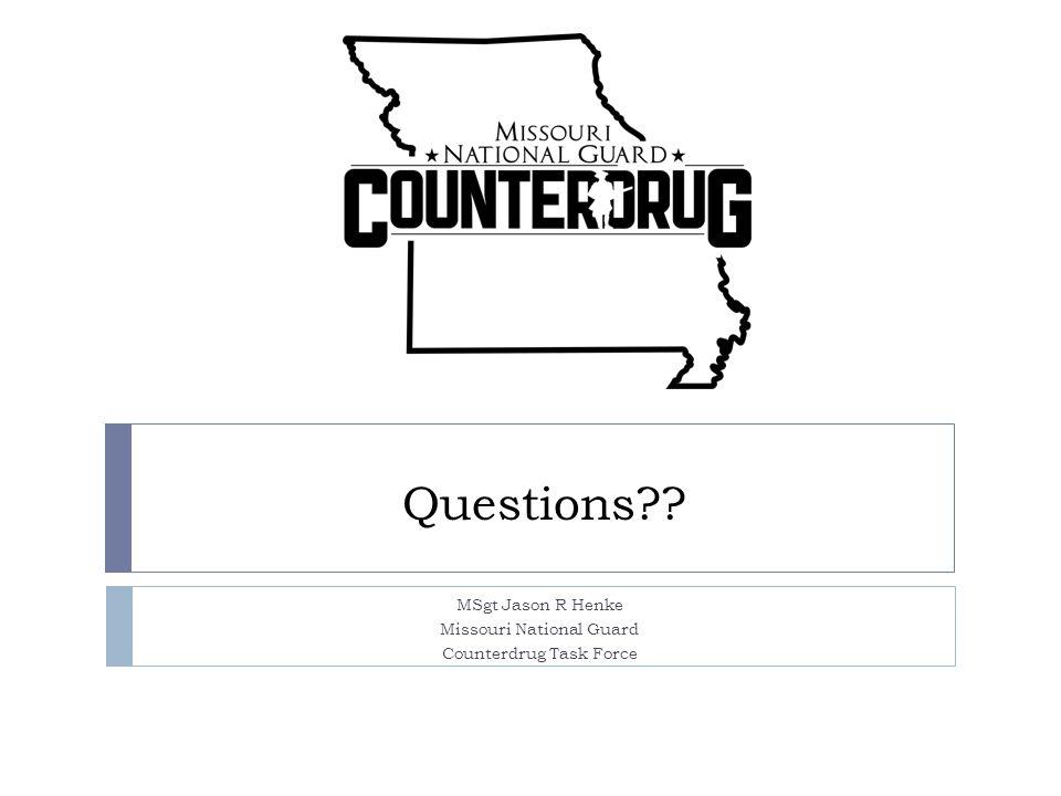 Questions MSgt Jason R Henke Missouri National Guard Counterdrug Task Force