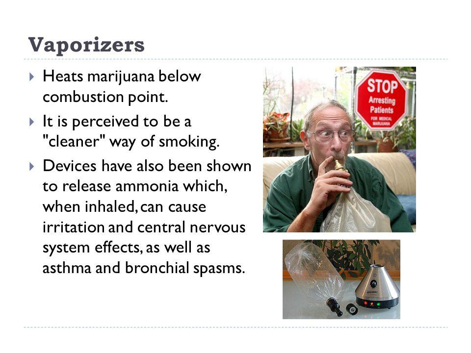 Vaporizers  Heats marijuana below combustion point.