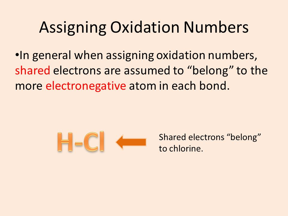 """Assigning Oxidation Numbers In general when assigning oxidation numbers, shared electrons are assumed to """"belong"""" to the more electronegative atom in"""