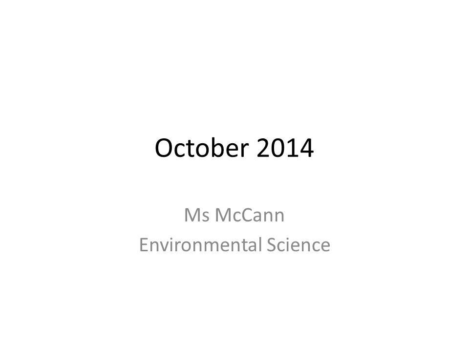 October 2014 Ms McCann Environmental Science