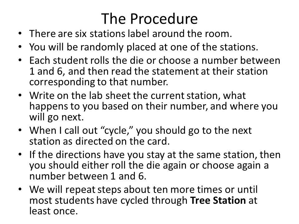 The Procedure There are six stations label around the room. You will be randomly placed at one of the stations. Each student rolls the die or choose a
