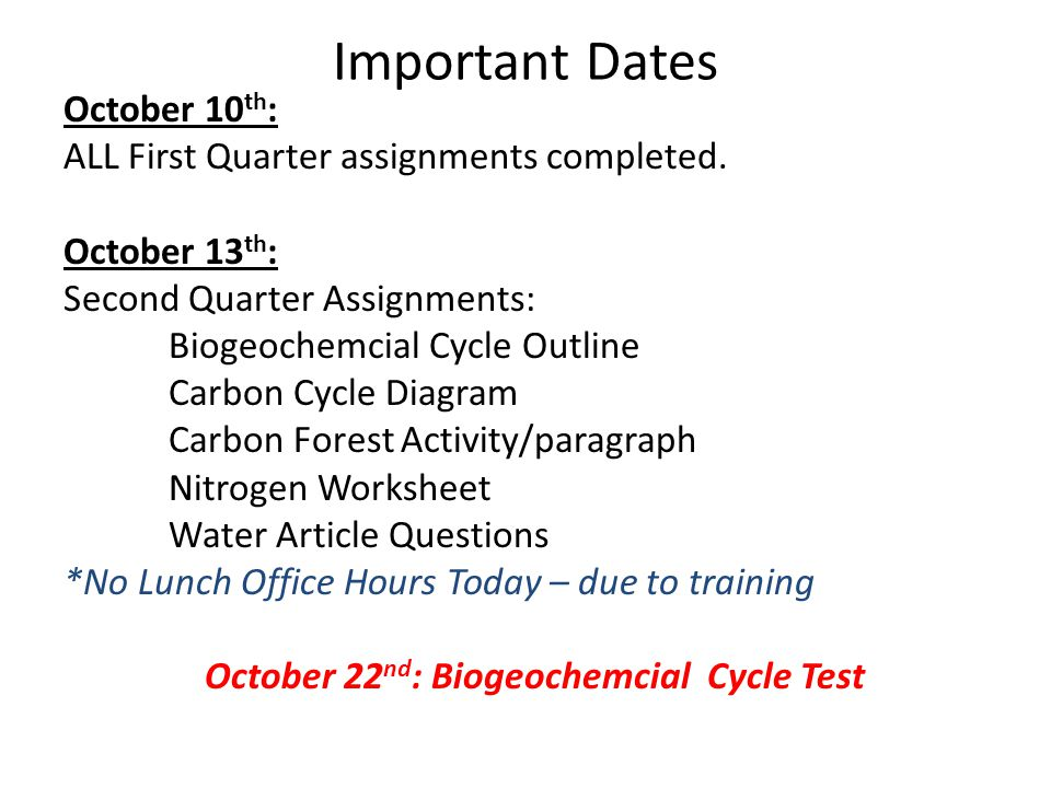 Important Dates October 10 th : ALL First Quarter assignments completed. October 13 th : Second Quarter Assignments: Biogeochemcial Cycle Outline Carb