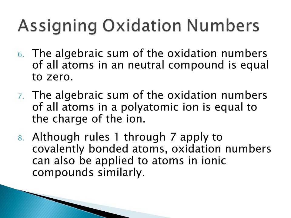 6. The algebraic sum of the oxidation numbers of all atoms in an neutral compound is equal to zero. 7. The algebraic sum of the oxidation numbers of a