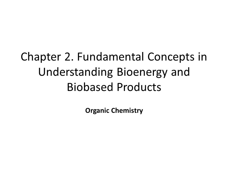 Chapter 2. Fundamental Concepts in Understanding Bioenergy and Biobased Products Organic Chemistry