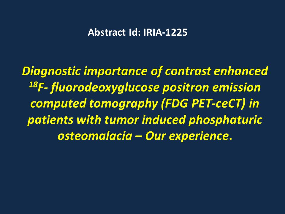 Diagnostic importance of contrast enhanced 18 F- fluorodeoxyglucose positron emission computed tomography (FDG PET-ceCT) in patients with tumor induced phosphaturic osteomalacia – Our experience.