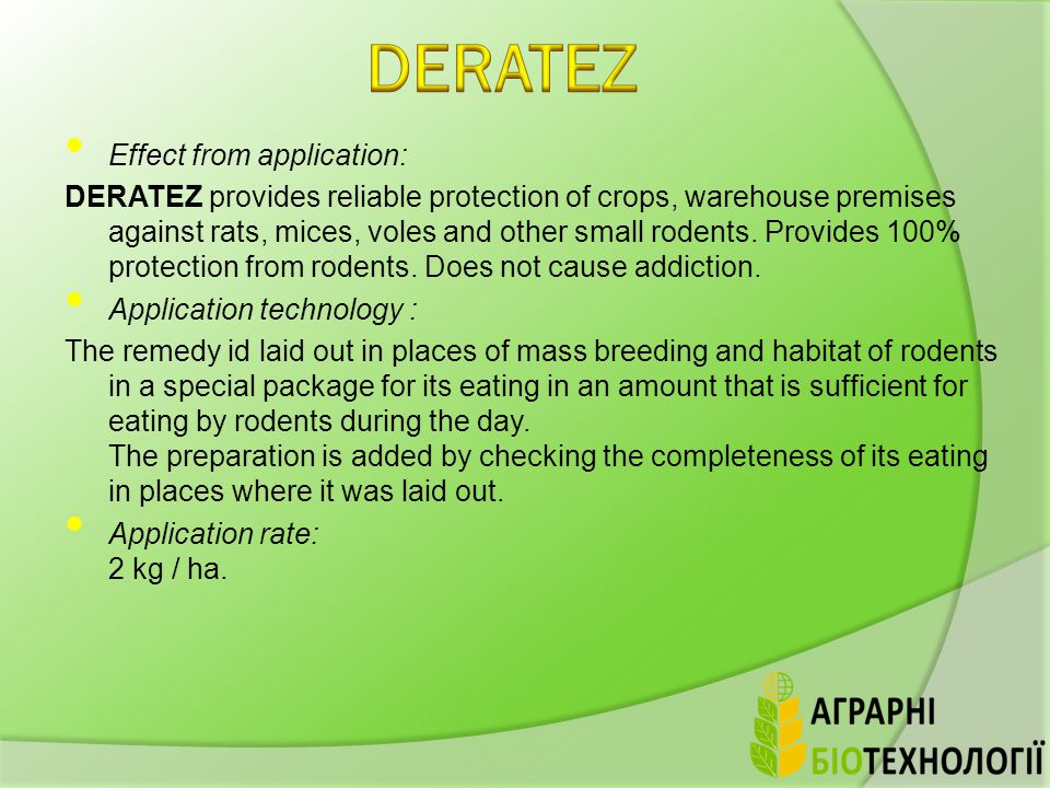 Effect from application: DERATEZ provides reliable protection of crops, warehouse premises against rats, mices, voles and other small rodents.