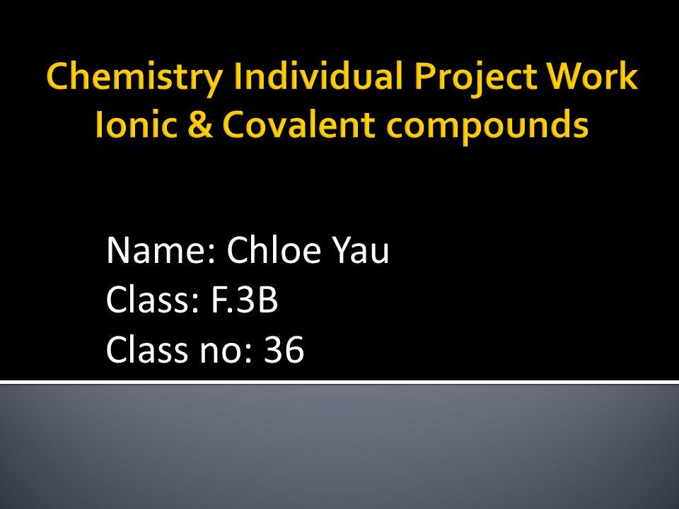 Name: Chloe Yau Class: F.3B Class no: 36