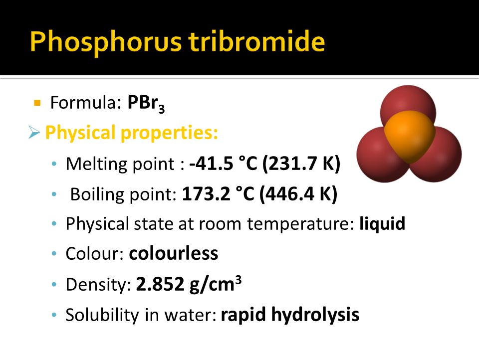 Laboratory Preparation: PBr 3 is prepared by treating phosphorus with bromine.