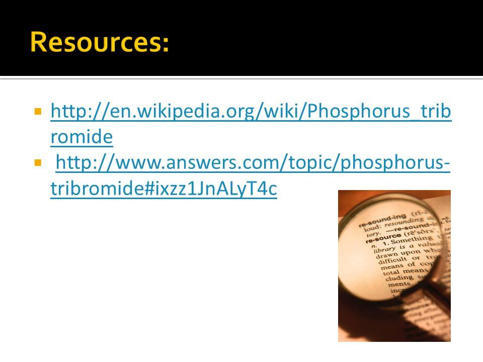  http://en.wikipedia.org/wiki/Phosphorus_trib romide http://en.wikipedia.org/wiki/Phosphorus_trib romide  http://www.answers.com/topic/phosphorus- t