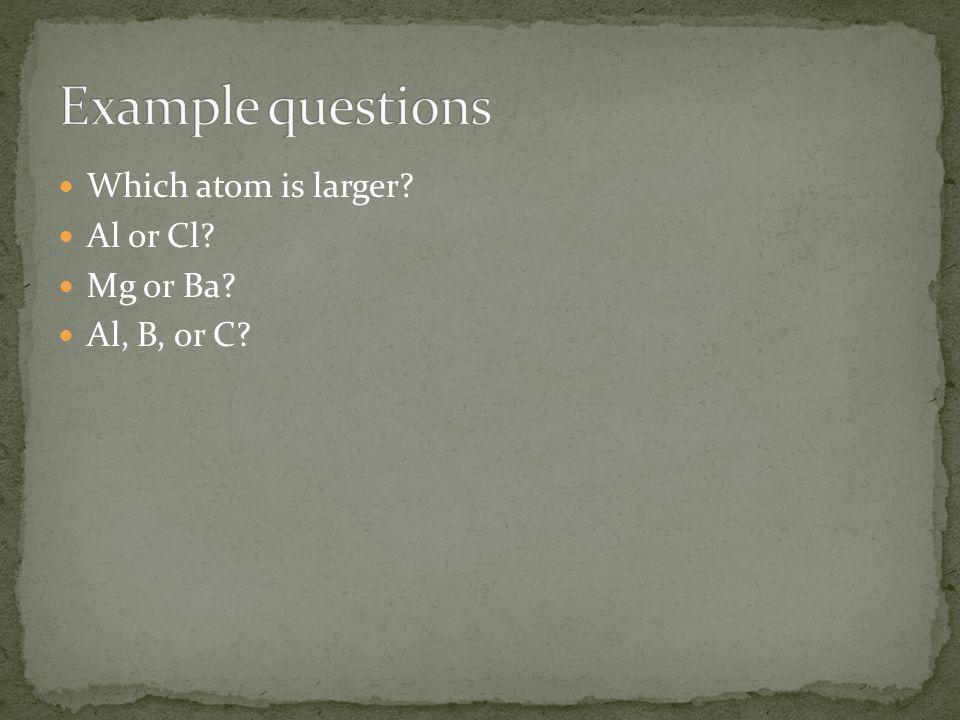 Which atom is larger Al or Cl Mg or Ba Al, B, or C