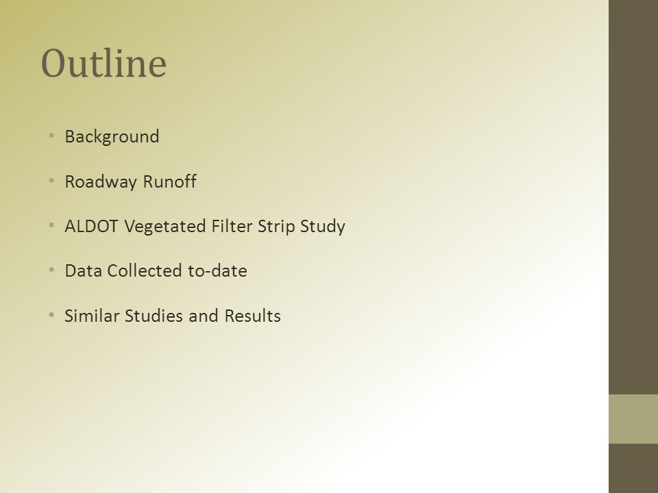 Outline Background Roadway Runoff ALDOT Vegetated Filter Strip Study Data Collected to-date Similar Studies and Results