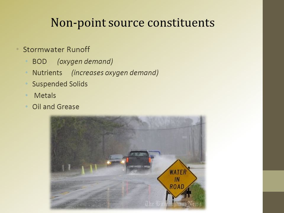 Non-point source constituents Stormwater Runoff BOD (oxygen demand) Nutrients (increases oxygen demand) Suspended Solids Metals Oil and Grease