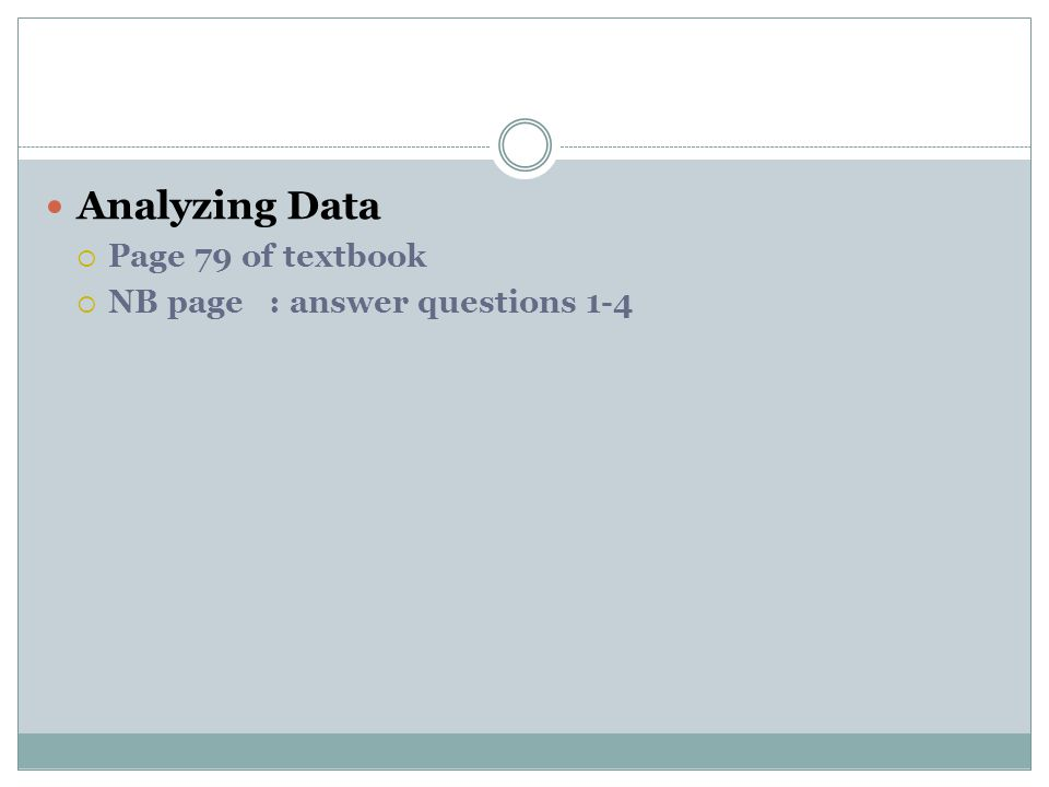 Analyzing Data  Page 79 of textbook  NB page : answer questions 1-4