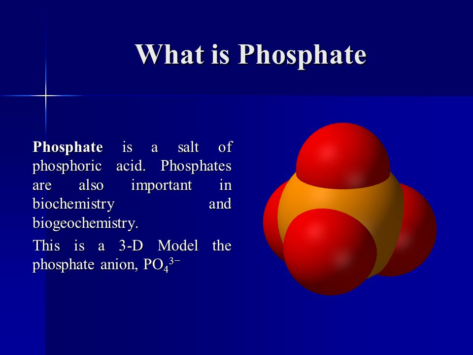 What is Phosphate Phosphate is a salt of phosphoric acid.