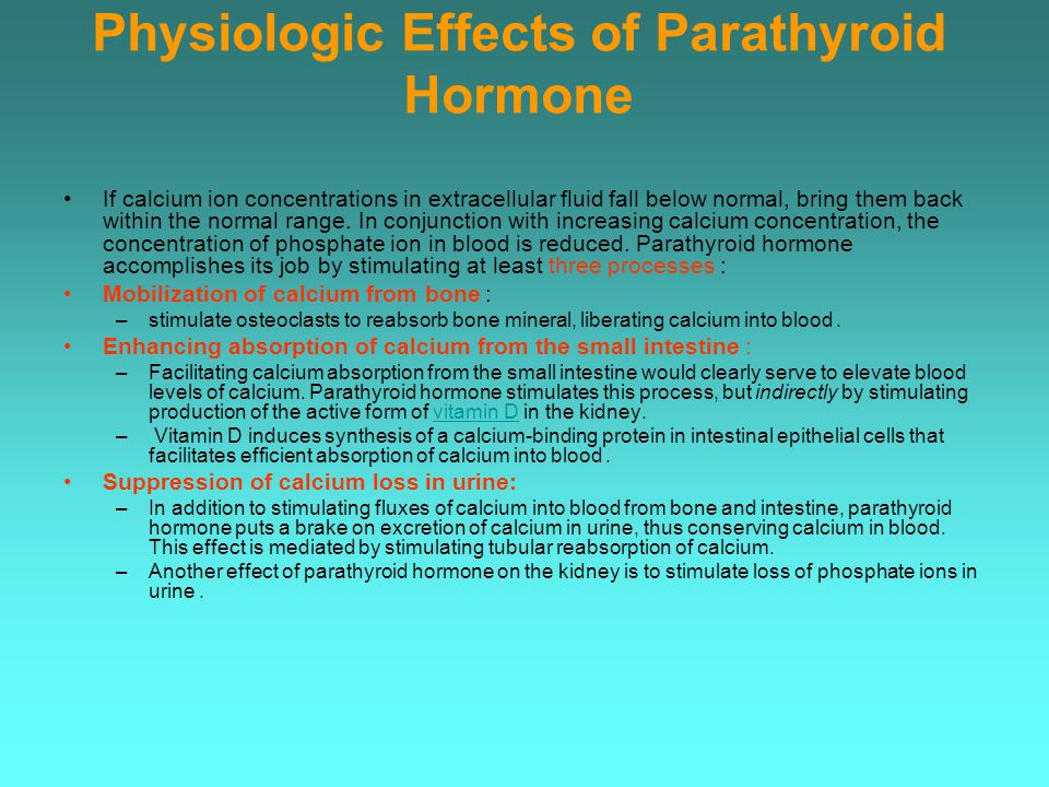 Physiologic Effects of Parathyroid Hormone If calcium ion concentrations in extracellular fluid fall below normal, bring them back within the normal range.