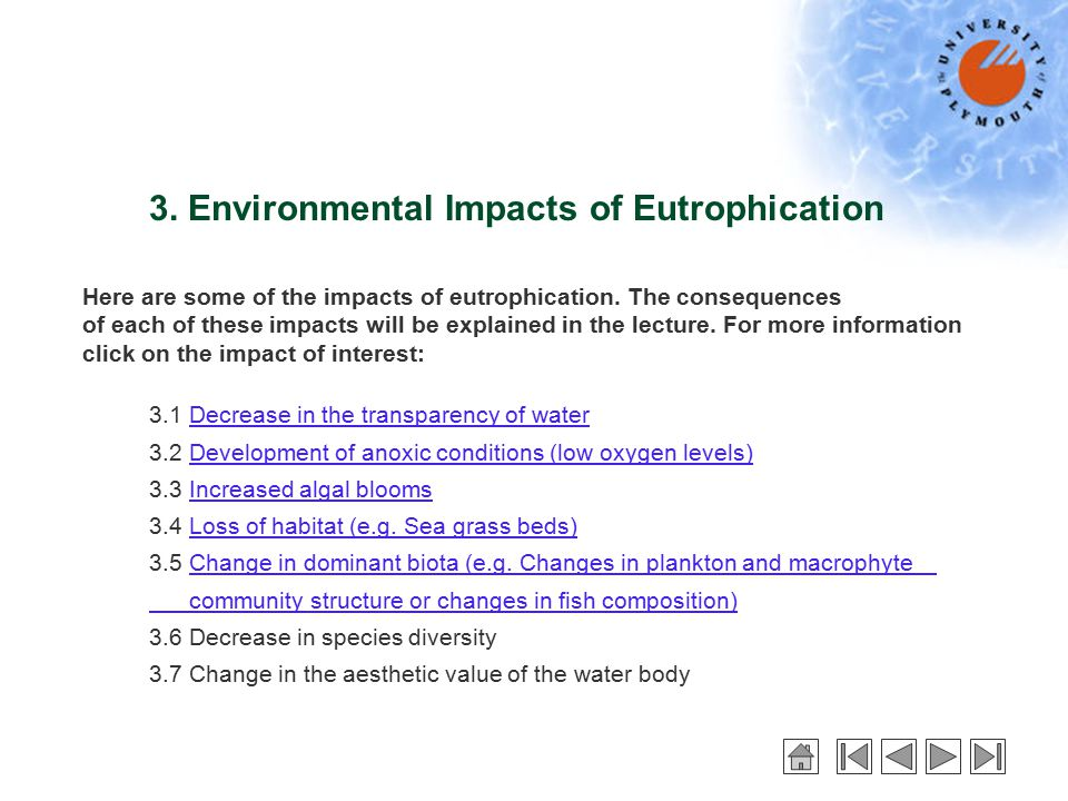 3. Environmental Impacts of Eutrophication Here are some of the impacts of eutrophication.