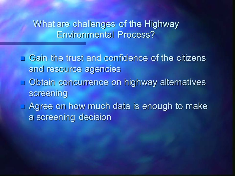 What are challenges of the Highway Environmental Process.