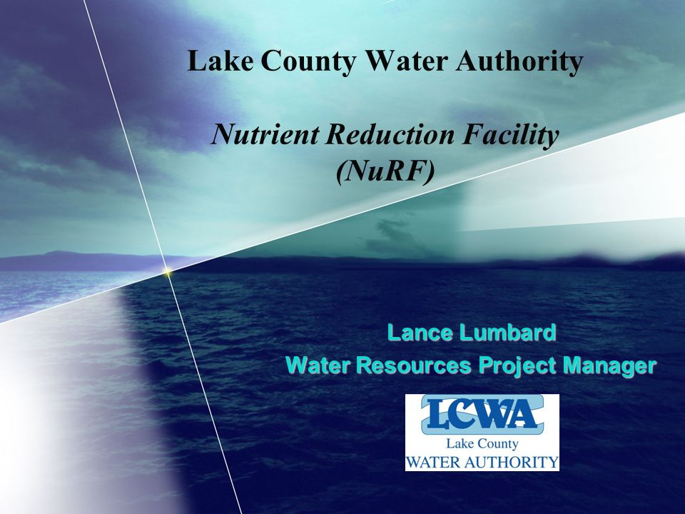 Lake County Water Authority Nutrient Reduction Facility (NuRF) Lance Lumbard Water Resources Project Manager