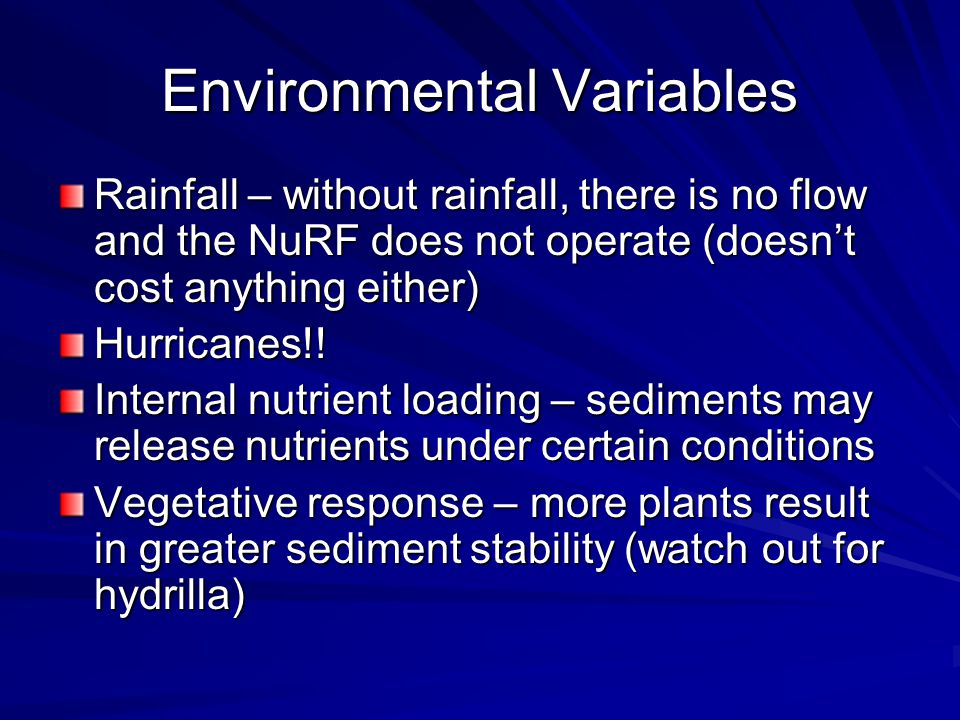 Environmental Variables Rainfall – without rainfall, there is no flow and the NuRF does not operate (doesn't cost anything either) Hurricanes!.