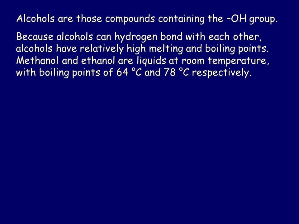 Alcohols are those compounds containing the –OH group.