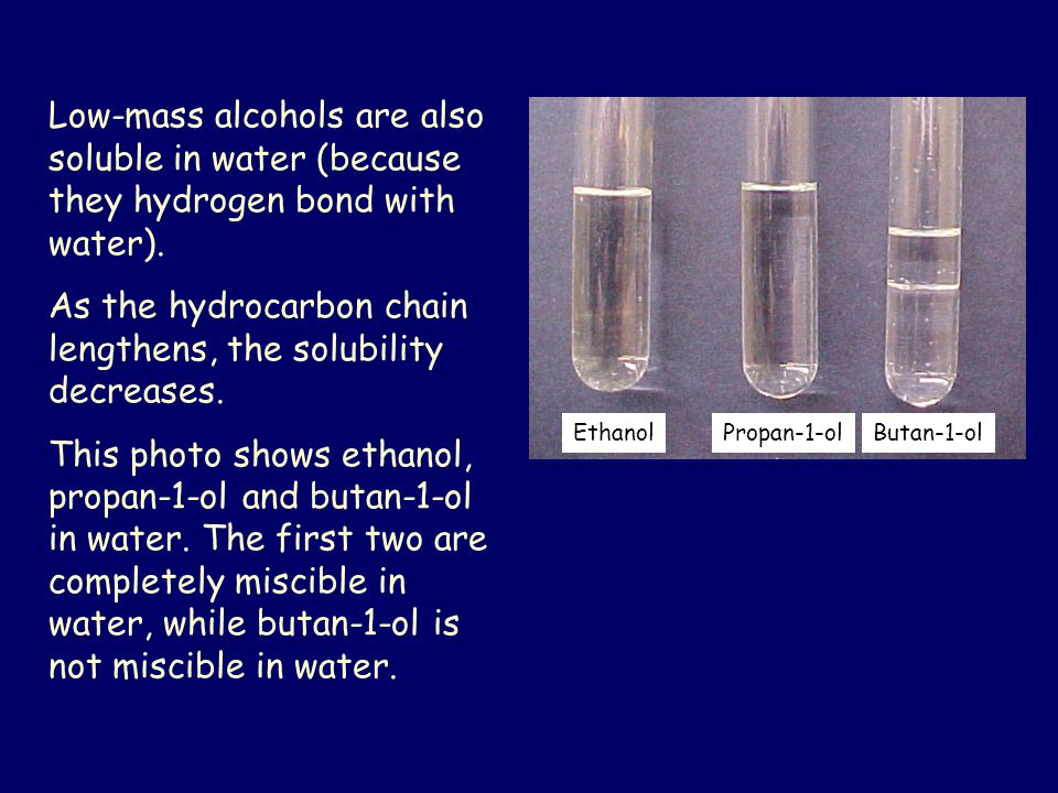 Low-mass alcohols are also soluble in water (because they hydrogen bond with water).