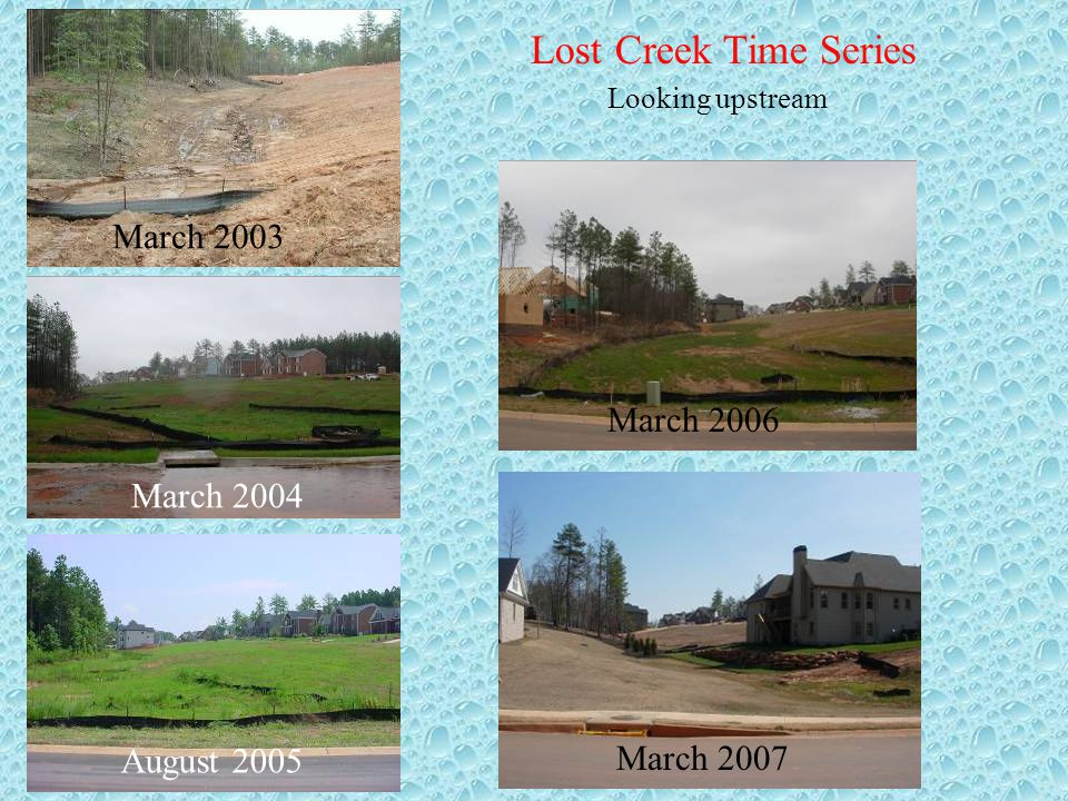 March 2003 March 2004 Lost Creek Time Series Looking upstream August 2005 March 2006 March 2007