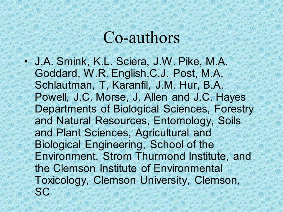 Co-authors J.A. Smink, K.L. Sciera, J.W. Pike, M.A. Goddard, W.R. English,C.J. Post, M.A, Schlautman, T, Karanfil, J.M. Hur, B.A. Powell, J.C. Morse,