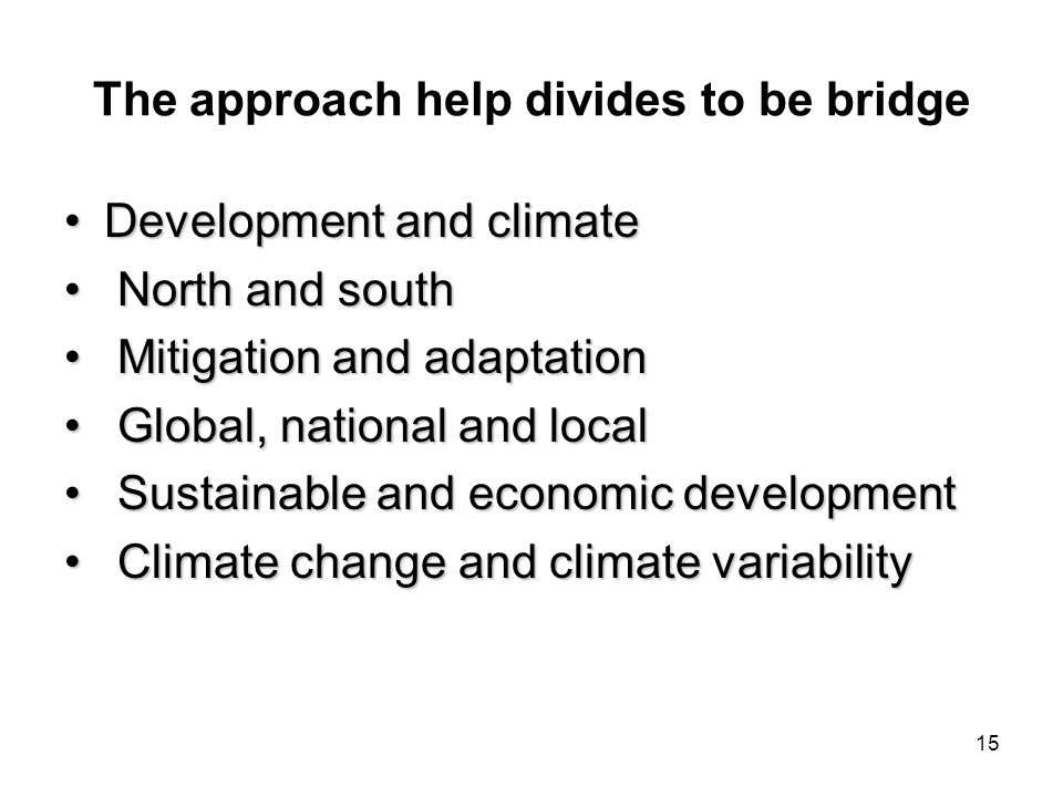 15 The approach help divides to be bridge Development and climateDevelopment and climate North and south North and south Mitigation and adaptation Mit
