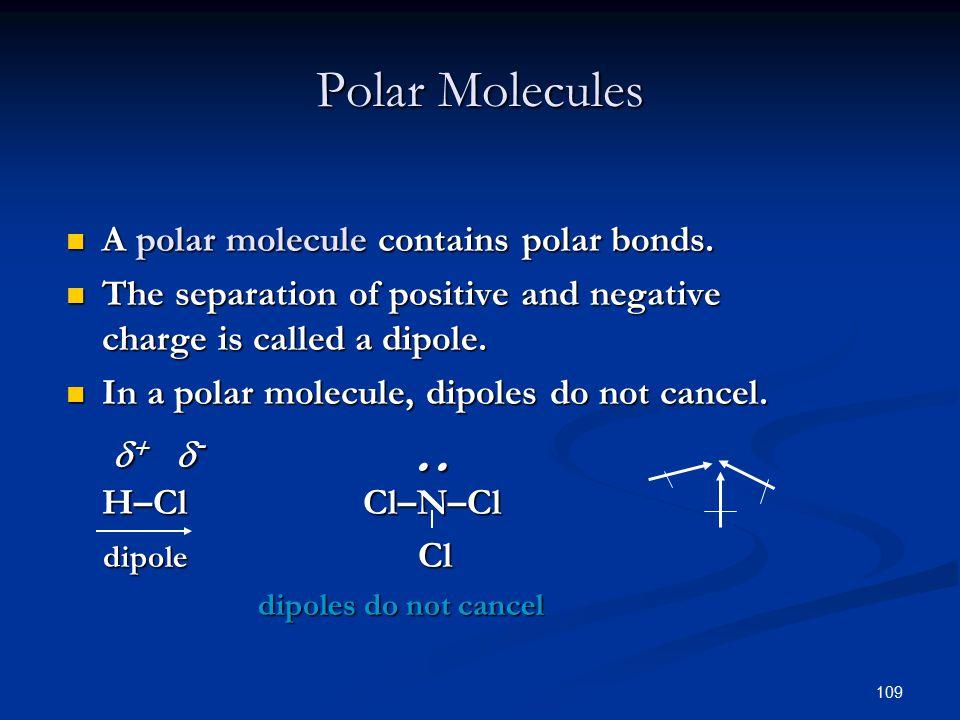 109 Polar Molecules A polar molecule contains polar bonds.