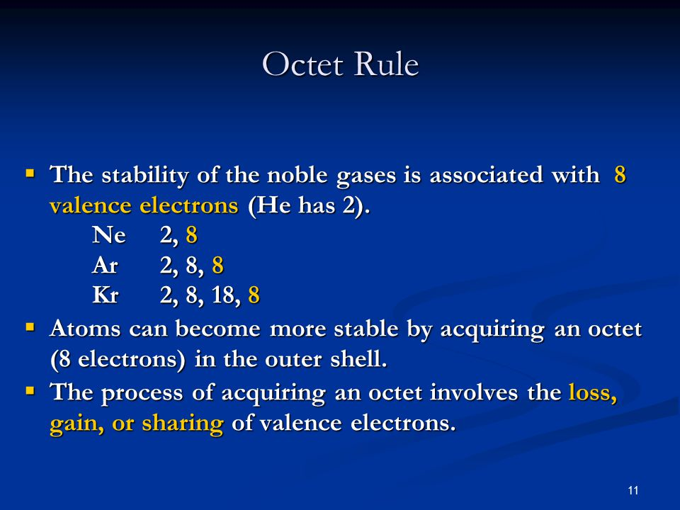 11  The stability of the noble gases is associated with 8 valence electrons (He has 2).