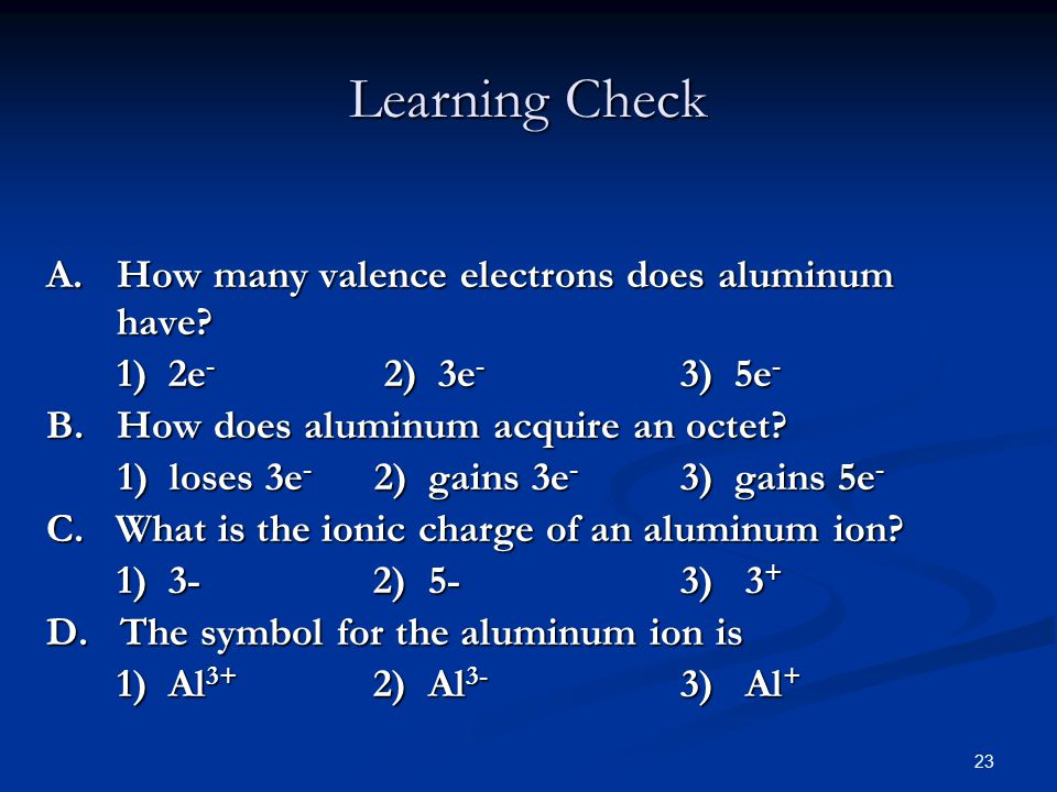 23 A.How many valence electrons does aluminum have.