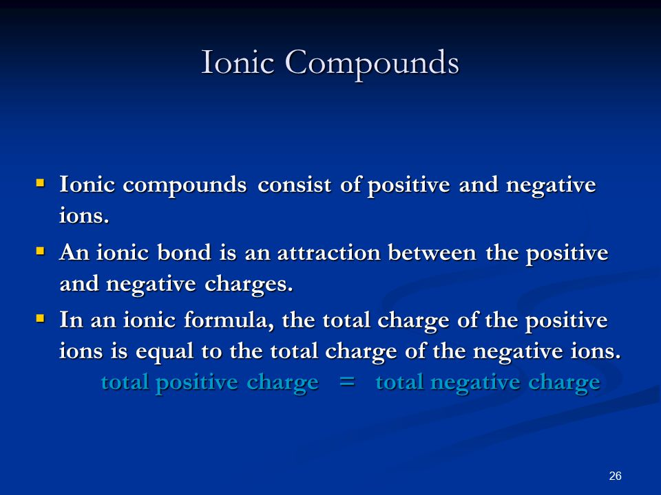 26  Ionic compounds consist of positive and negative ions.