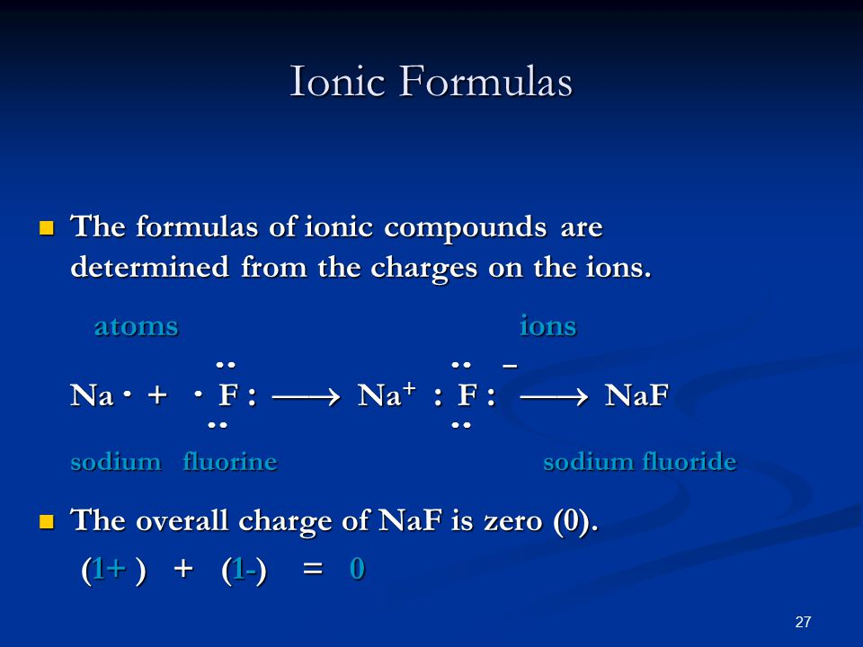 27 The formulas of ionic compounds are determined from the charges on the ions.