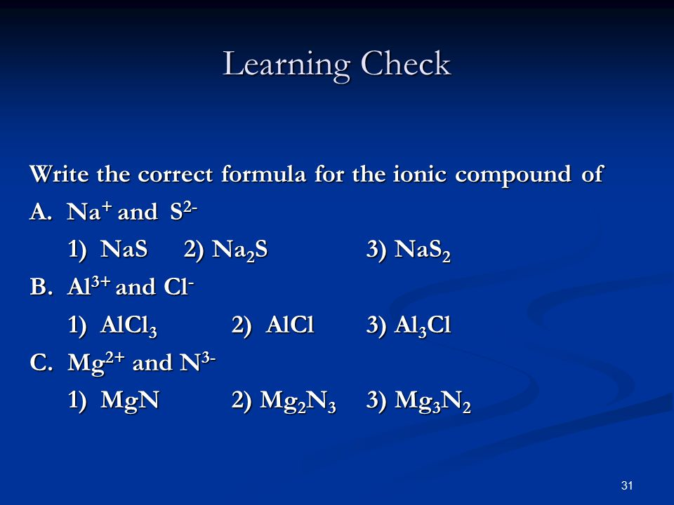 31 Write the correct formula for the ionic compound of A.