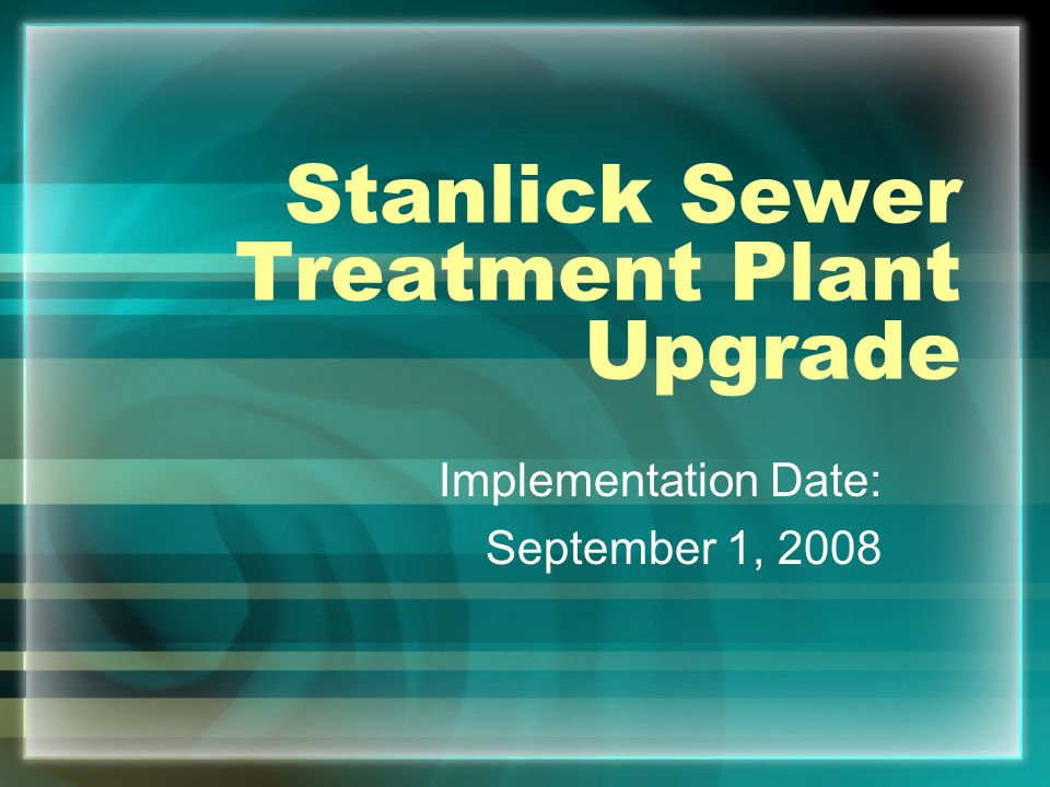 Stanlick Sewer Treatment Plant Upgrade Implementation Date: September 1, 2008