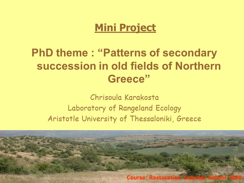 Introduction Problem Land use abandonment (agriculture) ResultVegetation evolution through secondary succession Study area: Taxiarxis-Xalkidiki, Greece Research aim : To study mechanisms of vegetation succession on abandoned fields