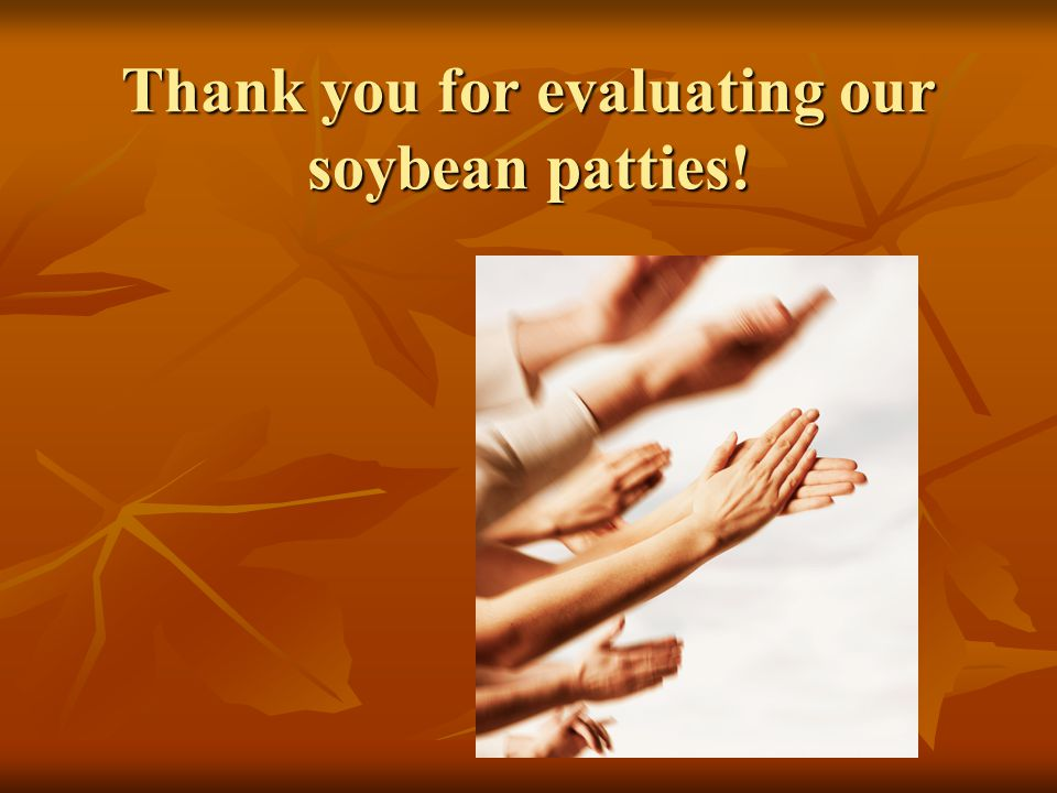 Thank you for evaluating our soybean patties!