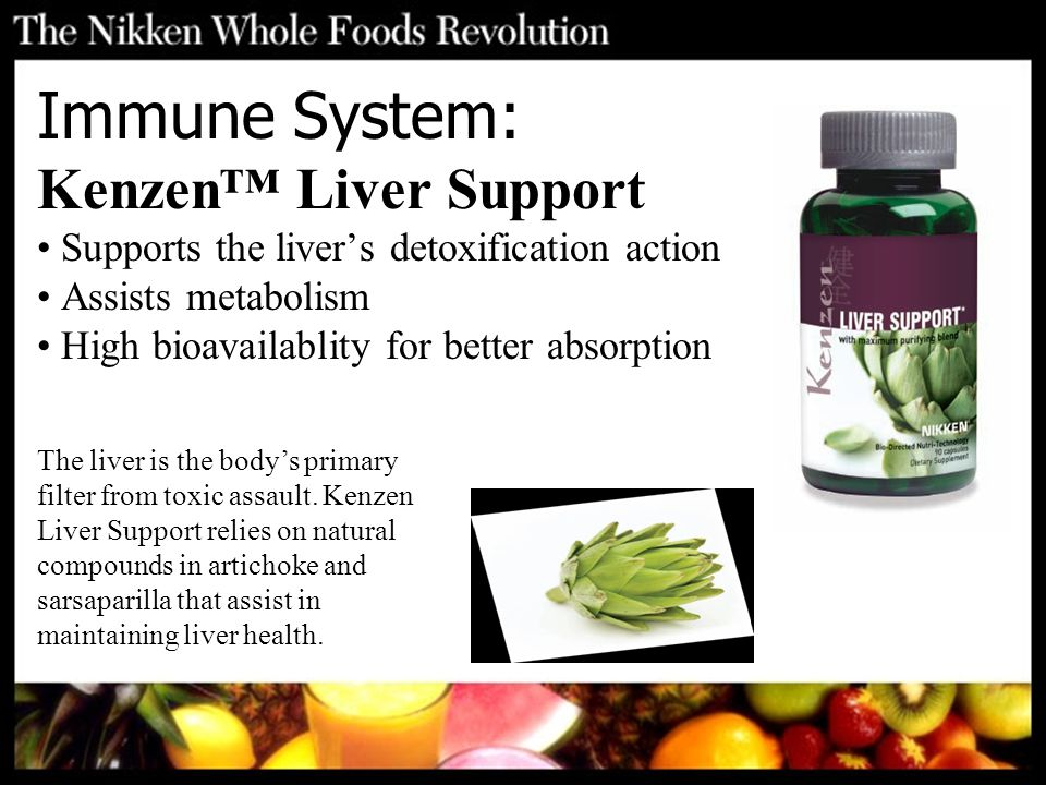 Immune System: Kenzen™ Liver Support Supports the liver's detoxification action Assists metabolism High bioavailablity for better absorption The liver