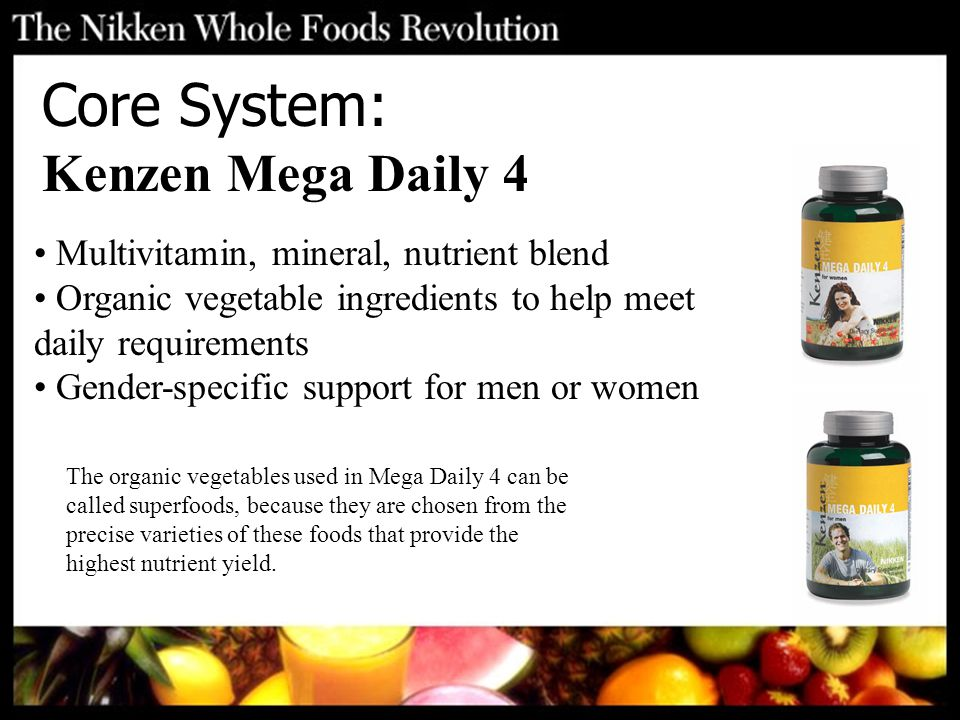 Core System: Kenzen Mega Daily 4 The organic vegetables used in Mega Daily 4 can be called superfoods, because they are chosen from the precise varieties of these foods that provide the highest nutrient yield.
