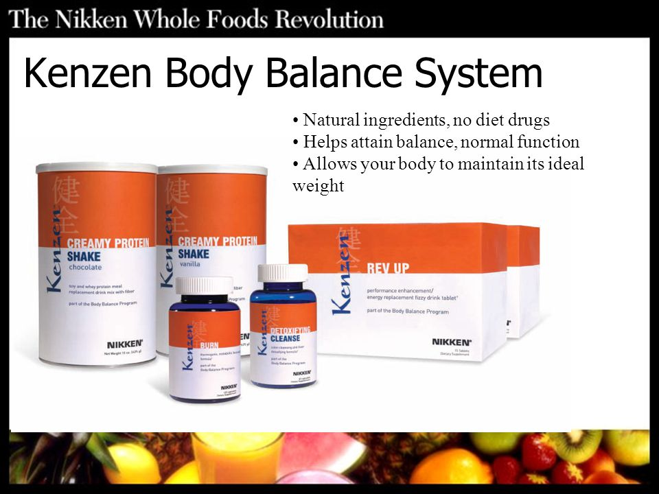 Kenzen Body Balance System Natural ingredients, no diet drugs Helps attain balance, normal function Allows your body to maintain its ideal weight