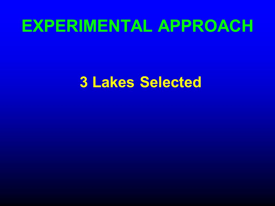 EXPERIMENTAL APPROACH 3 Lakes Selected